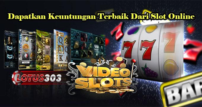 Dapatkan Keuntungan Terbaik Dari Slot Online